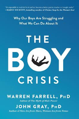 The Boy Crisis: Why Our Boys Are Struggling and What We Can Do About It by Warren Farrell