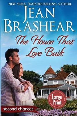 The House That Love Built: A Second Chance Romance by Jean Brashear