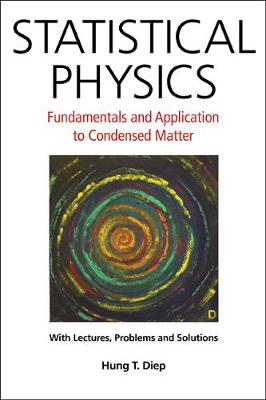 Statistical Physics: Fundamentals And Application To Condensed Matter by Hung-The Diep
