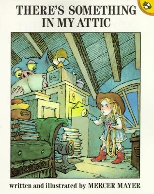 Mayer Mercer : There's Something in My Attic book