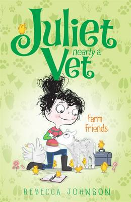Farm Friends: Juliet, Nearly a Vet (Book 3) by Rebecca Johnson