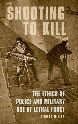 Shooting to Kill by Seumas Miller