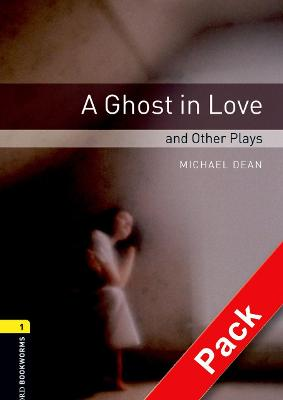 Oxford Bookworms Library: Level 1:: A Ghost in Love and Other Plays audio CD pack by Michael Dean