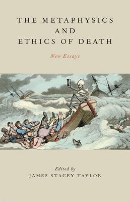 Metaphysics and Ethics of Death by James Stacey Taylor