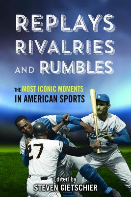 Replays, Rivalries, and Rumbles by Steven Gietschier