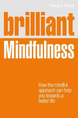 Brilliant Mindfulness: How the mindful approach can help you towards a better life by Cheryl Rezek