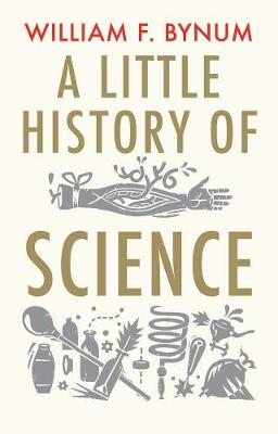 A Little History of Science by William F. Bynum