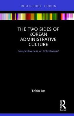 The Two Sides of Korean Administrative Culture: Competitiveness or Collectivism? book