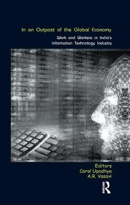 In an Outpost of the Global Economy: Work and Workers in India's Information Technology Industry by Carol Upadhya