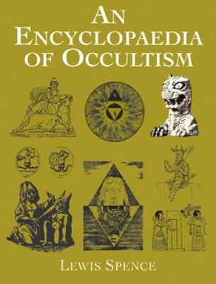 An Encyclopedia of Occultism by Lewis Spence