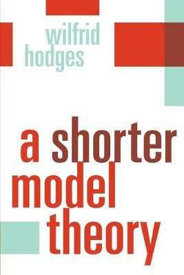 A Shorter Model Theory by Wilfrid Hodges