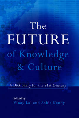 The Future Knowledge and Culture: A Dictionary for the 21st Century by Vinay Lal