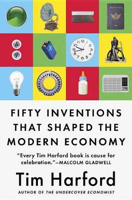 Fifty Inventions That Shaped the Modern Economy by Tim Harford