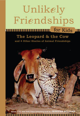 Unlikely Friendships for Kids: The Leopard & the Cow by Jennifer Holland