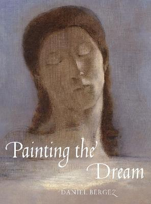 Painting the Dream: From the Biblical Dream to Surrealism by Daniel Bergez