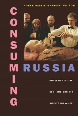 Consuming Russia by Adele Barker