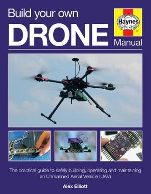 Build Your Own Drone Manual by Alex Eliott