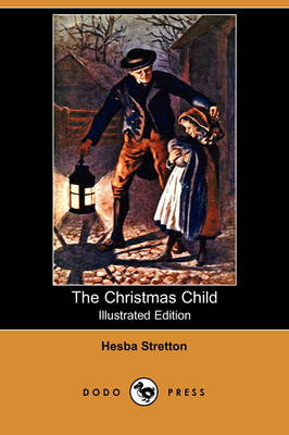 Christmas Child (Illustrated Edition) (Dodo Press) by Hesba Stretton