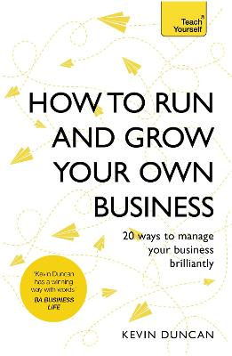 How to Run and Grow Your Own Business by Kevin Duncan