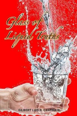 Glass of Liquid Truths by Gilbert Luis R Centina III