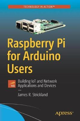 Raspberry Pi for Arduino Users by James R. Strickland