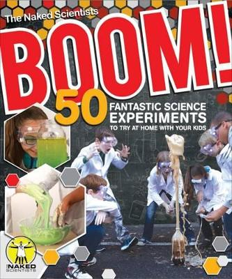 Boom! 50 Fantastic Science Experiments to Try at Home with Your Kids (PB) by Chris Smith