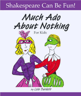 """""""Much Ado About Nothing"""" for Kids by Lois Burdett"""