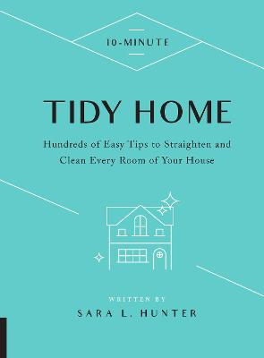 10-Minute Tidy Home: Hundreds of Easy Tips to Straighten and Clean Every Room of Your House by Sara L. Hunter