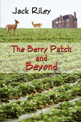 The Berry Patch and Beyond by Jack Riley