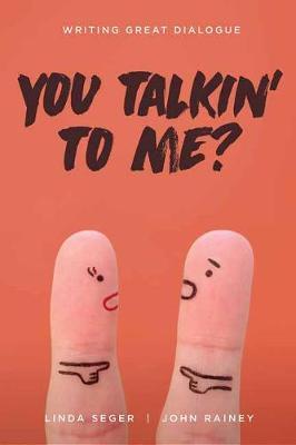 You Talkin' To Me?: Writing Great Dialogue by Linda Seger