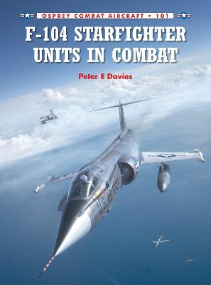 F-104 Starfighter Units in Combat by Peter E. Davies