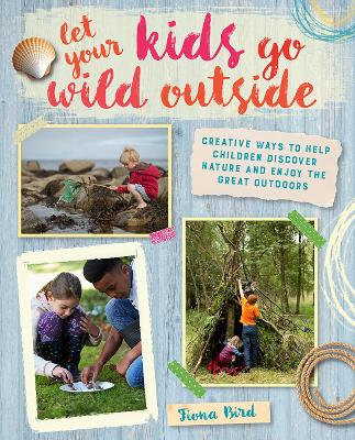 Let Your Kids Go Wild Outside by Fiona Bird