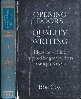 Opening Doors to Quality Writing: Ideas for writing inspired by great writers for ages 6 to 9 by Bob Cox