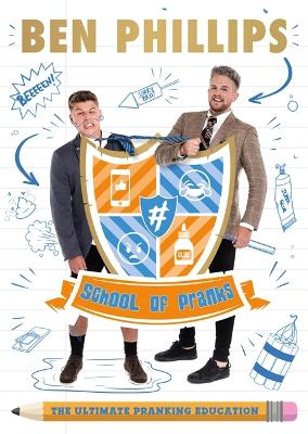 School of Pranks: The Ultimate Pranking Education by Ben Phillips