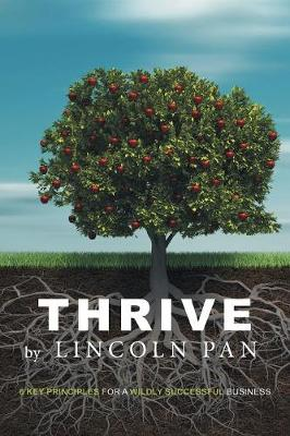 Thrive: 6 Key Principles for a Wildly Successful Business by Lincoln Pan