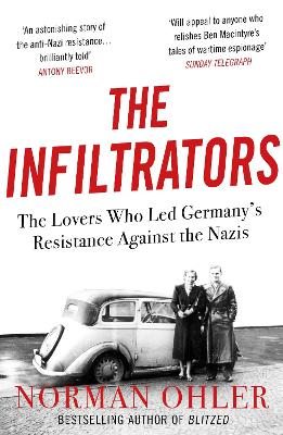 The Infiltrators: The Lovers Who Led Germany's Resistance Against the Nazis book