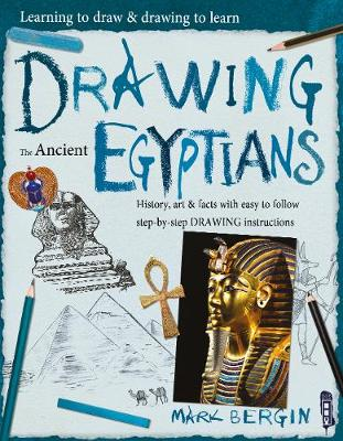 Learning To Draw, Drawing To Learn: Ancient Egyptians by Mark Bergin