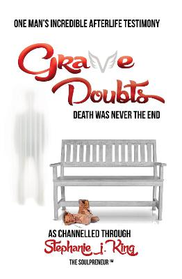 Grave Doubts: One Man's Incredible Afterlife Testimony by Stephanie J. King