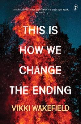 This Is How We Change The Ending by Vikki Wakefield