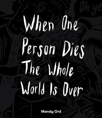 When One Person Dies The Whole World Is Over by Mandy Ord