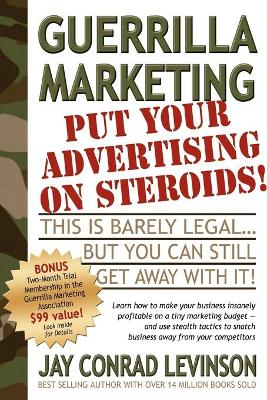 Guerrilla Marketing: Put Your Advertising on Steroids by Jay Levinson