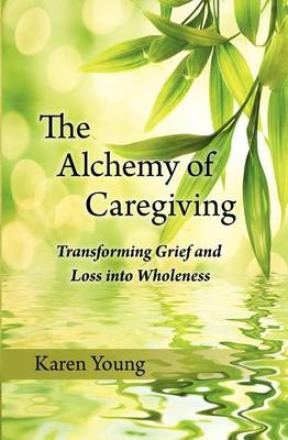 Alchemy of Caregiving by Karen Young
