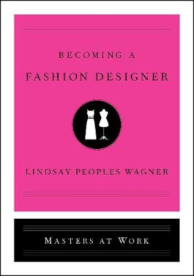 Becoming a Fashion Designer by Lindsay Peoples Wagner