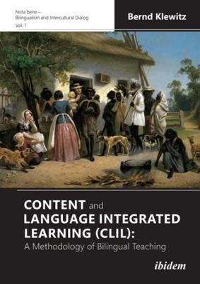 Content and Language Integrated Learning (CLIL) - A Methodology of Bilingual Teaching book