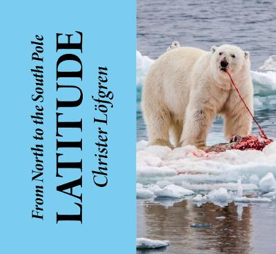 From the North to the South Pole - Latitude by Christer Loefgren
