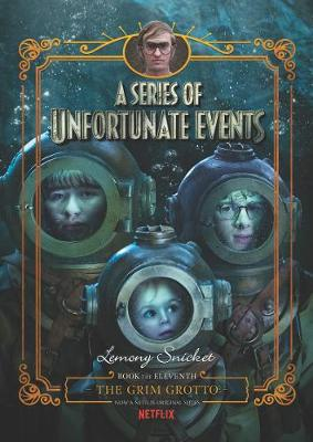 The A Series of Unfortunate Events #11: The Grim Grotto [Netflix Tie-in Edition] by Lemony Snicket