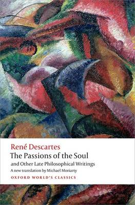 Passions of the Soul and Other Late Philosophical Writings by Rene Descartes