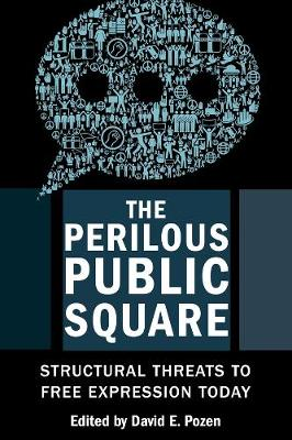 The Perilous Public Square: Structural Threats to Free Expression Today book