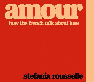 Amour: How the French Talk about Love book