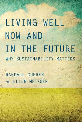 Living Well Now and in the Future by Randall Curren